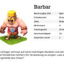 """Dieser furchtlose Krieger vertraut auf seine mächtigen Muskeln und seinen auffallenden Schnurrbart, um in feindlichen Dörfern für Verwüstung zu sorgen. Lass eine Horde Barbaren frei und genieße das Chaos! <a href=""""/clash-of-clans/barbar-level-tipps-tricks.html"""" class=""""cil"""">Der Barbar in Clash of Clans</a>"""