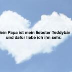 """""""Mein Papa ist mein liebster Teddybär und dafür liebe ich ihn sehr."""""""