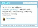 Bild: MuscleNerd vom iPhone Dev Team kündigte über Twitter einen ersten Jailbreak für iPhone OS 4.0beta an.