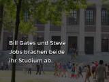 Bild: Bill Gates und Steve Jobs brachen beide ihr Studium ab