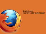 Bild: Arbeitet der Firefox-Browser nicht mehr ordnungsgemäß, so könnt ihr ihn reparieren oder zurücksetzen.