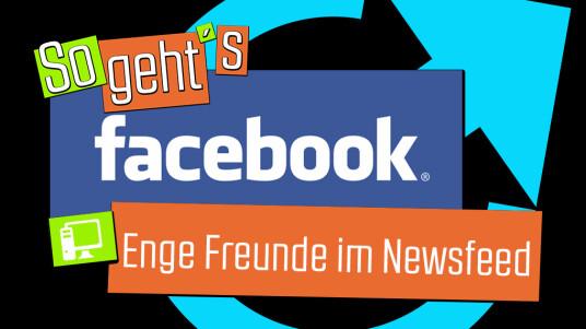 Facebook: Enge Freunde im Newsfeed