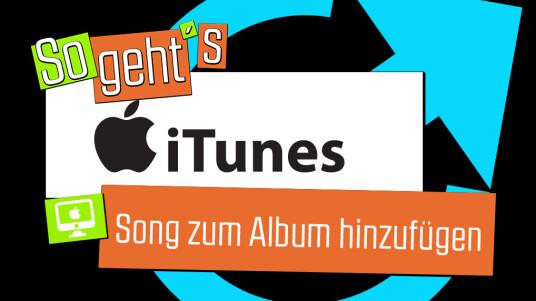 iTunes: Song zum Album hinzufügen