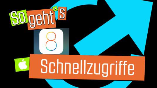 iOS 8: Schnellzugriffe