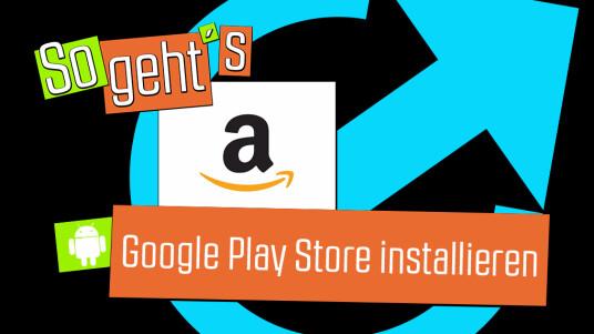 Fire OS: Google Play Store installieren